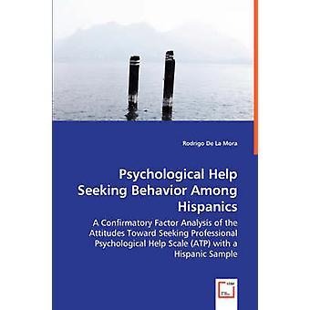 Psykologisk hjælp søger adfærd blandt Hispanics en bekræftende faktor analyse af holdningerne til søger professionel psykologhjælp skala ATP med en Hispanic prøve af De La Mora & Rodrigo