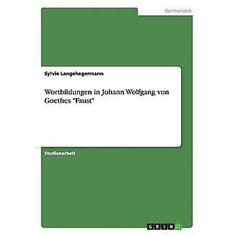 Wortbildungen in Johann Wolfgang von Goethes Faust by Langehegermann & Sylvie