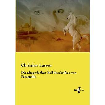 Die altpersischen KeilInschriften von Persepolis by Lassen & Christian