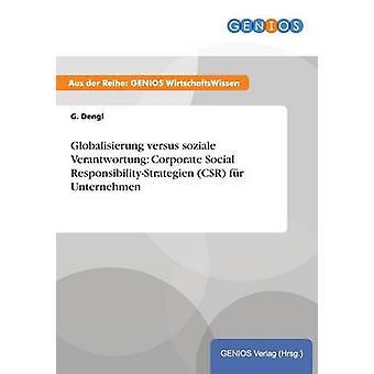 Globalisierung versus soziale Verantwortung Corporate Social ResponsibilityStrategien CSR fr Unternehmen by Dengl & G.