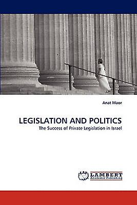 Legislation and Politics by Maor & Anat