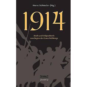 1914. Briefe Und Feldpostbriefe Vom Beginn Des Ersten Weltkriegs by Schottler & Horst