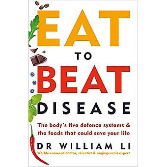 Eat to Beat Disease: The Body's Five Defence Systems� and the Foods that Could Save Your Life