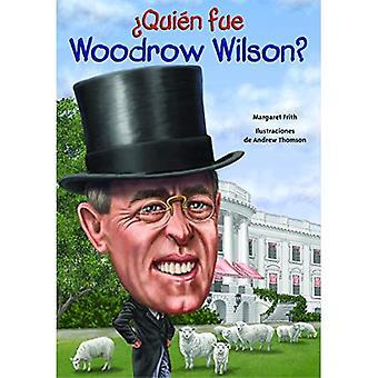 Quien Fue Woodrow Wilson? (Quien Fue? / Who Was?)
