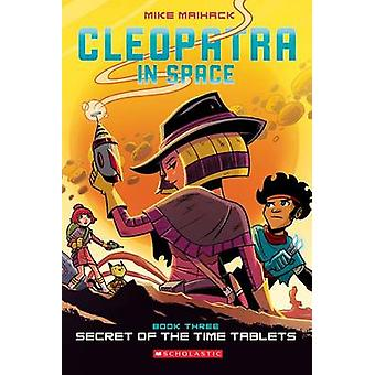 Secret of the Time Tablets (Cleopatra in Space #3) by Mike Maihack -