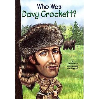Who Was Davy Crockett? by Gail Herman - Robert Squier - Nancy Harriso