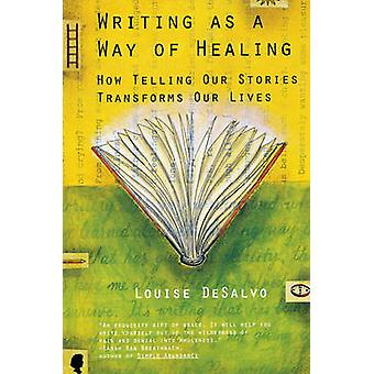 Writing as a Way of Healing - How Telling Our Stories Transforms Our L