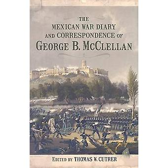The Mexican War Diary and Correspondence of George B. McClellan by Ge