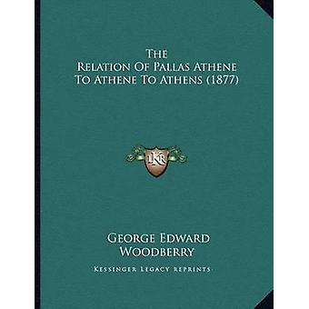 The Relation of Pallas Athene to Athene to Athens (1877) by George Ed