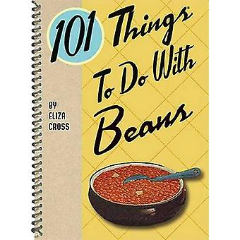 101 Things to Do with Beans by Eliza Cross - 9781423639497 Book