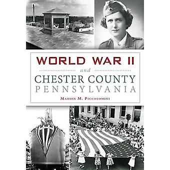 World War II and Chester County - Pennsylvania by Marion Piccolomini