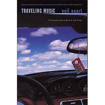 Traveling Music - The Soundtrack to My Life and Times by Neil Peart -