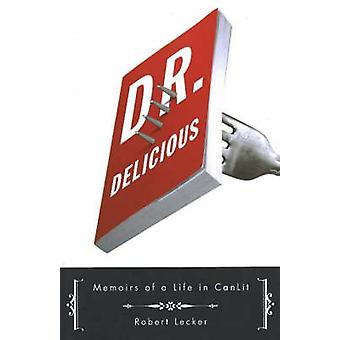 Dr. Delicious - Memoirs of a Life in CanLit by Robert Lecker - 9781550
