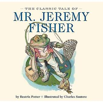 The Classic Tale of Mr. Jeremy Fisher by Beatrix Potter - Charles San