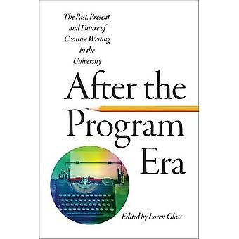 After the Program Era - The Past - Present - and Future of Creative Wr