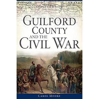 Guilford County and the Civil War by Carol Moore - 9781626198494 Book