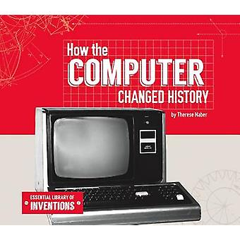 How the Computer Changed History by Therese Naber - 9781624037825 Book