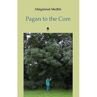 Pagan to the Core by Maighread Medbh - 9781851320882 Book