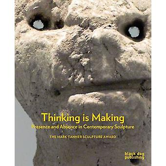 Thinking is Making - Presence and Absence in Contemporary Sculpture by
