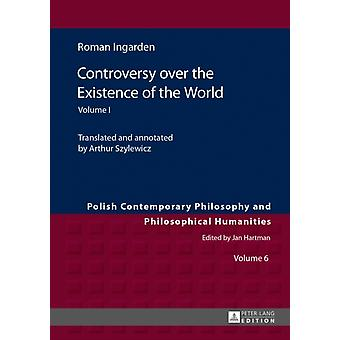Controversy Over the Existence of the World: Volume I: 1 (Polish Contemporary Philosophy and Philosophical Humanities) (Hardcover) by Ingarden Roman