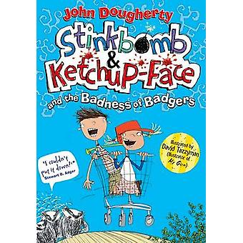 Stinkbomb and Ketchup-Face and the Badness of Badgers by John Dougher