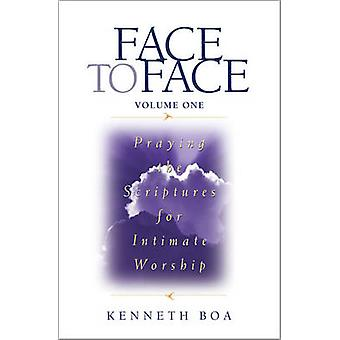 Face to Face - Praying the Scriptures for Intimate Worship - v. 1 - Pray