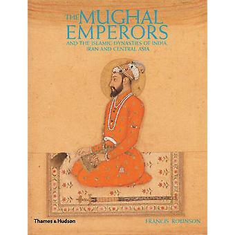 Den Mughal kejsare- och islamiska dynastierna i Indien - Iran och Ce