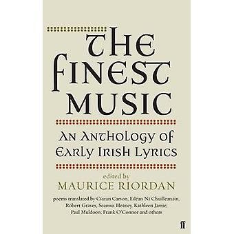 The Finest Music - Early Irish Lyrics by Maurice Riordan - 97805712980