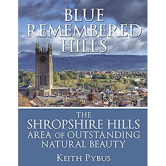 Blue Remembered Hills - The Shropshire Hills Area of Outstanding Natur