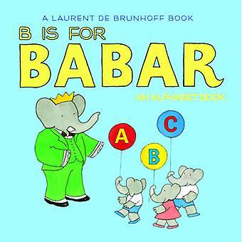 B is for Babar - An Alphabet Book by Laurent de Brunhoff - 97814197029