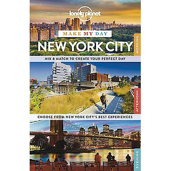 Lonely Planet Make My Day New York City by Lonely Planet - 9781743606