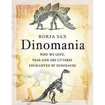 Dinomania - waarom wij houden - vrees en zijn volkomen betoverd door dinosaurussen