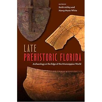 Late Prehistoric Florida - Archaeology at the Edge of the Mississippia