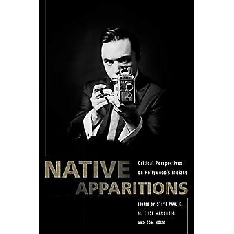 Native Apparitions - Hollywood's Indians Through an American Indian St