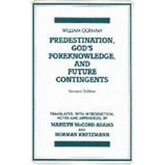 Predestination - God's Foreknowledge - and Future Contingents (2nd Re