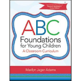 ABC Foundations for Young Children - A Classroom Curriculum by Marilyn