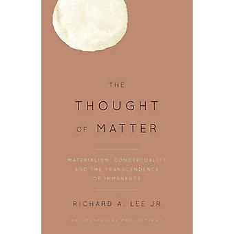 The Thought of Matter - Materialism - Conceptuality and the Transcende
