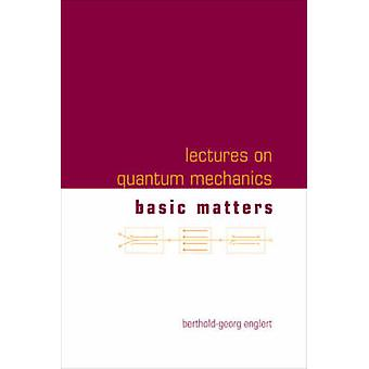 Lectures on Quantum Mechanics - v. 1 - Basic Matters by Berthold-Georg