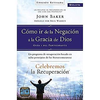 Como Ir de la Negacion a la Gracia de Dios: Un Programa de Recuperacion Basado en Ocho Principios de las Bienaventuranzas...