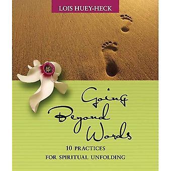 Going Beyond Words: 10 Spiritual Practices for Spiritual Unfolding