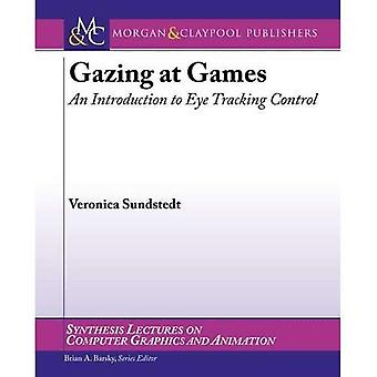 Gazing at Games: An Introduction to Eye Tracking Control (Synthesis Lectures on Computer Graphics and Animation)