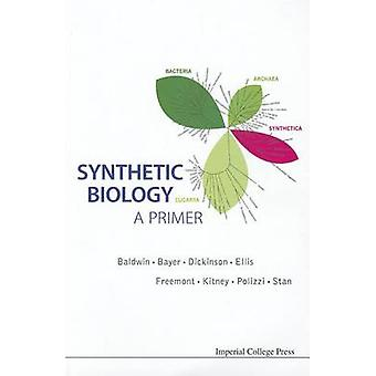 Synthetic Biology  - A Primer by Paul S. Freemont - Richard I. Kitney