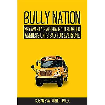 Bully Nation: Why America's Approach to Childhood Aggression Is Bad for Everyone