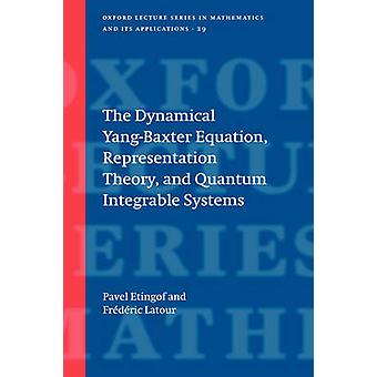 The Dynamical YangBaxter Equation Representation Theory and Quantum Integrable Systems by Etingof & Pavol