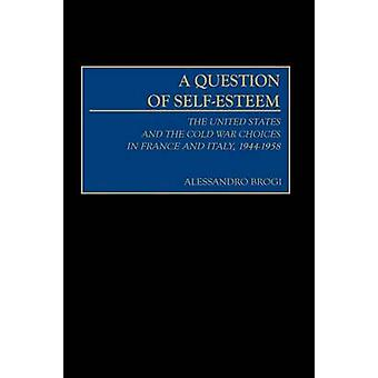 A Question of SelfEsteem The United States and the Cold War Choices in France and Italy 19441958 by Brogi & Alessandro