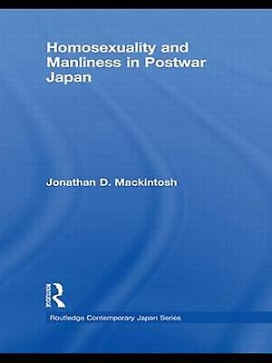 Homosexuality and Manliness in Postwar Japan by Aoki Darren & J.
