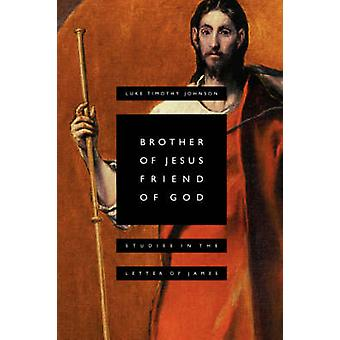 Brother of Jesus Friend of God Studies in the Letter of James by Johnson & Luke Timothy