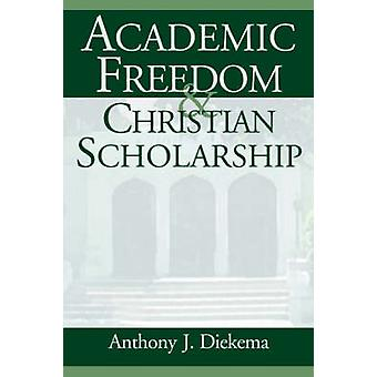 Academic Freedom and Christian Scholarship by Diekema & Anthony J.