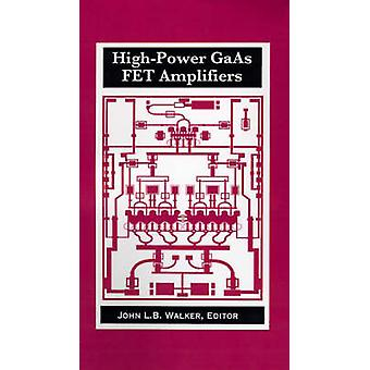 HighPower GaAs FET Amplifiers by Walker & John L. B.