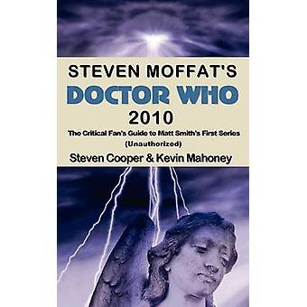 Steven Moffats Doctor Who 2010 The Critical Fans Guide to Matt Smiths First Series Unauthorized by Cooper & Steven